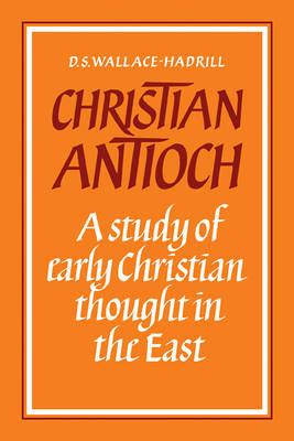 Christian Antioch: A Study of Early Christian Thought in the East