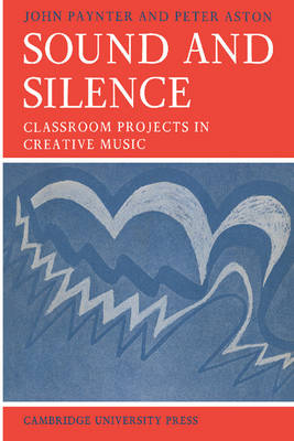 Resources of Music: Series Number 2: Sound and Silence: Classroom Projects in Creative Music