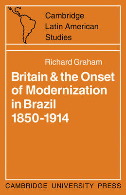 Britain and the Onset of Modernization in Brazil 1850-1914
