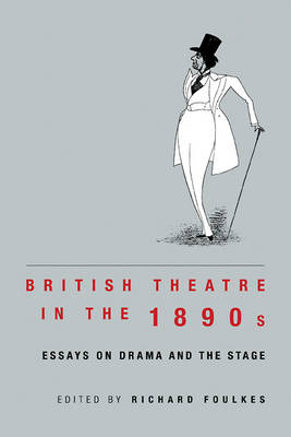 British Theatre in the 1890s: Essays on Drama and the Stage