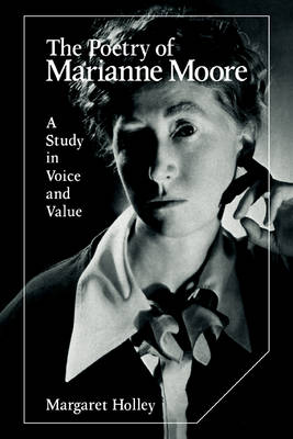 The Poetry of Marianne Moore: A Study in Voice and Value