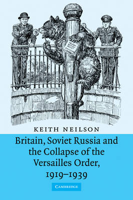 Britain, Soviet Russia and the Collapse of the Versailles Order, 1919-1939