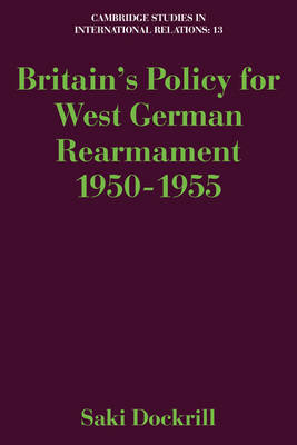 Britain's Policy for West German Rearmament 1950-1955