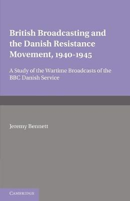 British Broadcasting and the Danish Resistance Movement 1940-1945: A Study of the Wartime Broadcasts of the B.B.C. Danish Service