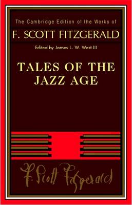 The Cambridge Edition of the Works of F. Scott Fitzgerald: Tales of the Jazz Age
