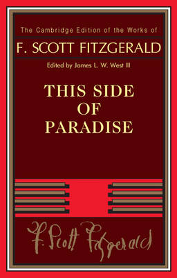 The Cambridge Edition of the Works of F. Scott Fitzgerald: This Side of Paradise