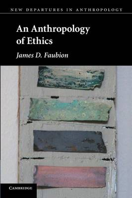 New Departures in Anthropology: An Anthropology of Ethics