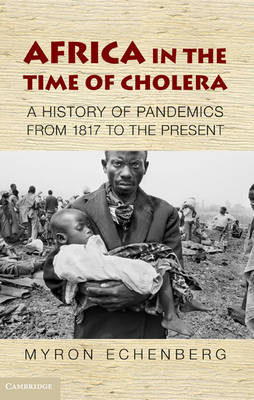 African Studies: Series Number 114: Africa in the Time of Cholera: A History of Pandemics from 1817 to the Present