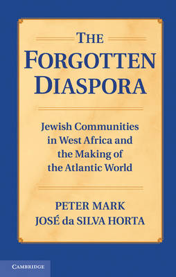 The Forgotten Diaspora: Jewish Communities in West Africa and the Making of the Atlantic World