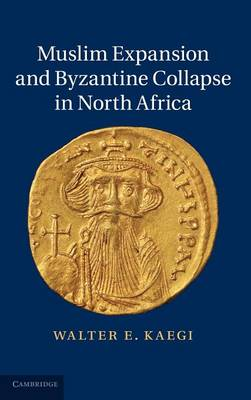 Muslim Expansion and Byzantine Collapse in North Africa