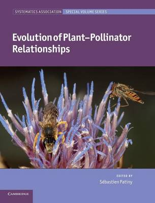 Systematics Association Special Volume Series: Series Number 81: Evolution of Plant-Pollinator Relationships