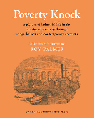 Resources of Music: Series Number 9: Poverty Knock: A Picture of Industrial Life in the Nineteenth Century through Songs, Ballads and Contemporary Accounts