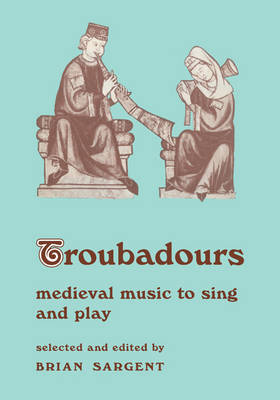 Resources of Music: Series Number 7: Troubadours: Medieval Music to Sing and Play