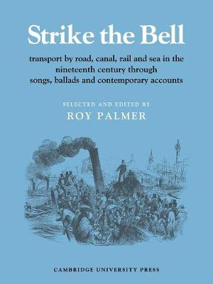 Resources of Music: Strike the Bell: Transport by Road, Canal, Rail and Sea in the Nineteenth Century through Songs, Ballads and Contemporary Accounts