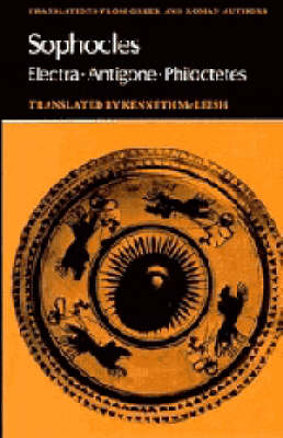 Translations from Greek and Roman Authors: Sophocles: Electra, Antigone, Philoctetes