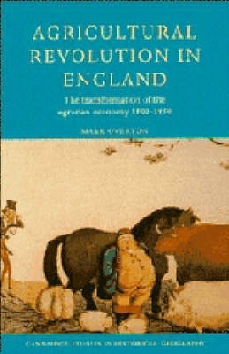 Cambridge Studies in Historical Geography: Series Number 23: Agricultural Revolution in England: The Transformation of the Agrarian Economy 1500-1850