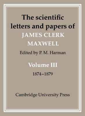 The Scientific Letters and Papers of James Clerk Maxwell: Volume 3, 1874-1879