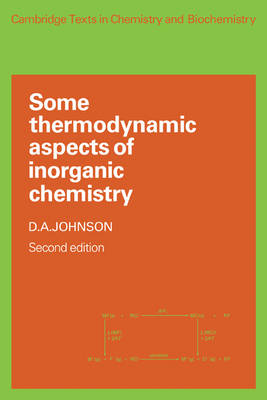 Cambridge Texts in Chemistry and Biochemistry: Some Thermodynamic Aspects of Inorganic Chemistry