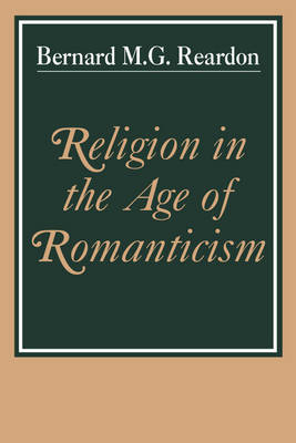 Religion in the Age of Romanticism: Studies in Early Nineteenth-Century Thought