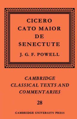 Cambridge Classical Texts and Commentaries: Series Number 28: Cicero: Cato Maior de Senectute