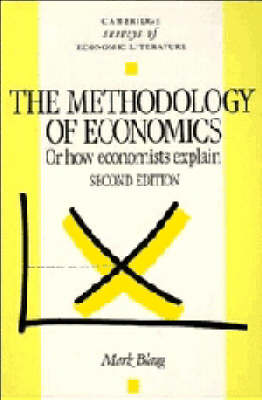 Cambridge Surveys of Economic Literature: The Methodology of Economics: Or, How Economists Explain