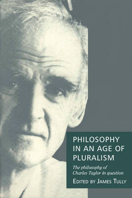 Philosophy in an Age of Pluralism: The Philosophy of Charles Taylor in Question