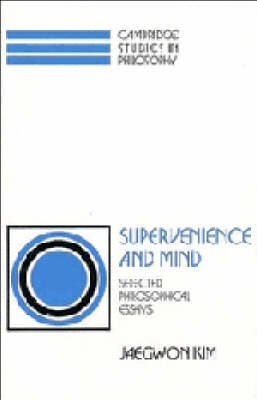 Cambridge Studies in Philosophy: Supervenience and Mind: Selected Philosophical Essays