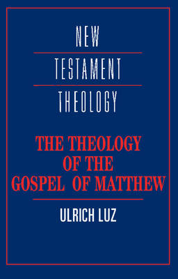 New Testament Theology: The Theology of the Gospel of Matthew