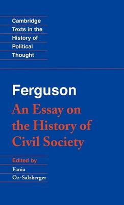 Cambridge Texts in the History of Political Thought: Ferguson: An Essay on the History of Civil Society