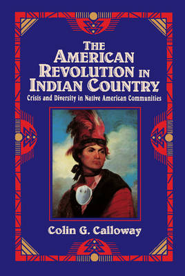 Studies in North American Indian History: The American Revolution in Indian Country: Crisis and Diversity in Native American Communities