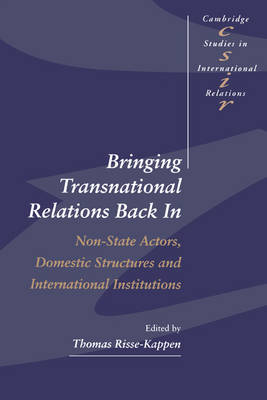 Bringing Transnational Relations Back In: Non-State Actors, Domestic Structures and International Institutions