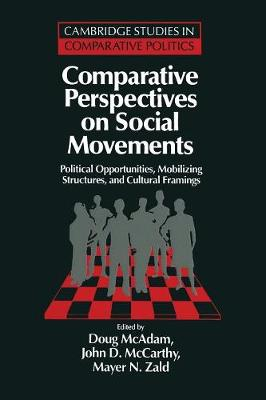 Cambridge Studies in Comparative Politics: Comparative Perspectives on Social Movements: Political Opportunities, Mobilizing Structures, and Cultural Framings