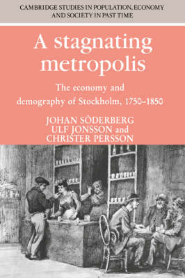 A Stagnating Metropolis: The Economy and Demography of Stockholm, 1750-1850