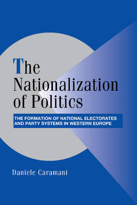 The Nationalization of Politics: The Formation of National Electorates and Party Systems in Western Europe