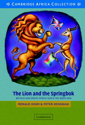 The Lion and the Springbok African Edition: Britain and South Africa since the Boer War