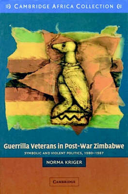 Guerrilla Veterans in Post-war Zimbabwe African Edition: Symbolic and Violent Politics, 1980-1987