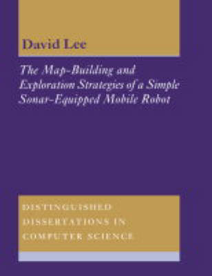 The Map-Building and Exploration Strategies of a Simple Sonar-Equipped Mobile Robot: An Experimental, Quantitative Evaluation