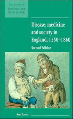 New Studies in Economic and Social History: Series Number 3: Disease, Medicine and Society in England, 1550-1860