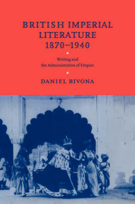British Imperial Literature, 1870-1940: Writing and the Administration of Empire