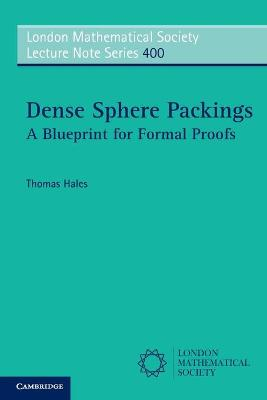 London Mathematical Society Lecture Note Series: Series Number 400: Dense Sphere Packings: A Blueprint for Formal Proofs