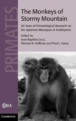 Cambridge Studies in Biological and Evolutionary Anthropology: Series Number 61: The Monkeys of Stormy Mountain: 60 Years of Primatological Research on the Japanese Macaques of Arashiyama