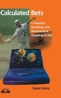 Outlooks: Calculated Bets: Computers, Gambling, and Mathematical Modeling to Win