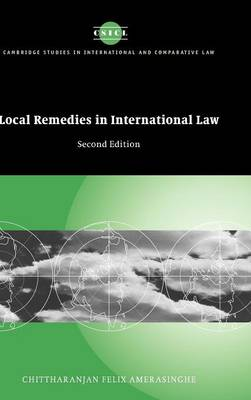 Cambridge Studies in International and Comparative Law: Series Number 31: Local Remedies in International Law
