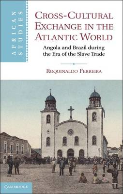 African Studies: Series Number 121: Cross-Cultural Exchange in the Atlantic World: Angola and Brazil during the Era of the Slave Trade