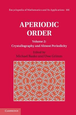 Encyclopedia of Mathematics and its Applications Aperiodic Order: Series Number 166: Volume 2: Crystallography and Almost Periodicity