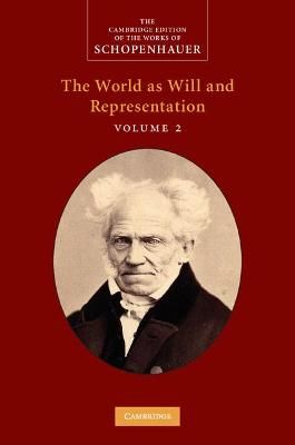 The The Cambridge Edition of the Works of Schopenhauer Schopenhauer: The World as Will and Representation: Volume 2