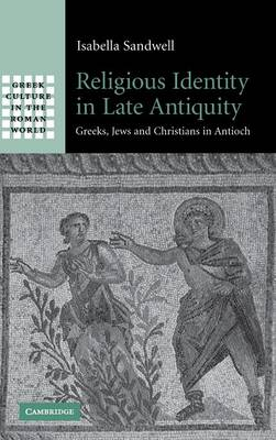 Religious Identity in Late Antiquity: Greeks, Jews and Christians in Antioch