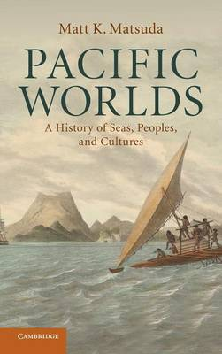 Pacific Worlds: A History of Seas, Peoples, and Cultures