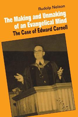 The Making and Unmaking of an Evangelical Mind: The Case of Edward Carnell