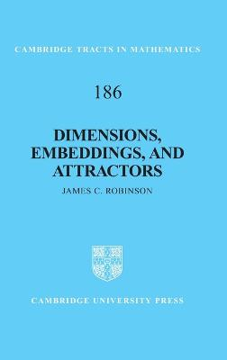Cambridge Tracts in Mathematics: Series Number 186: Dimensions, Embeddings, and Attractors